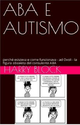 Scarica l'e-book di Harry Block ABA E AUTISMO: perchè esisteva e come funzionava – ad Ovoli – la figura obsoleta del consulente ABA